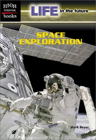 Space Exploration (High Interest Books: Life in the Future) - Mark Beyer