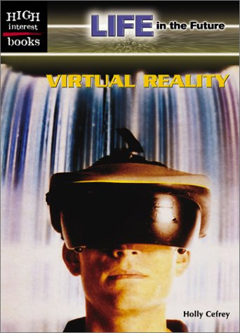 Virtual Reality (High Interest Books: Life in the Future) - Holly Cefrey