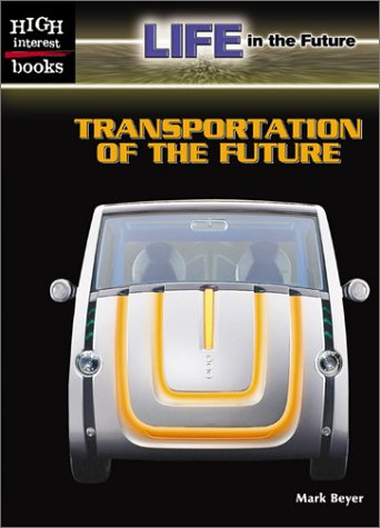 Transportation of the Future (High Interest Books) - Mark Beyer
