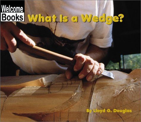 What Is a Wedge? (Welcome Books: Simple Machines) - Lloyd G. Douglas