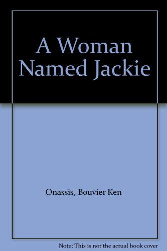 A Woman Named Jackie - Bouvier Ken Onassis