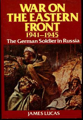 War On The Eastern Front 1941-1945 : The German Soldier in Russia - Lucas, James