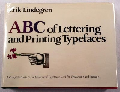 ABC of Lettering and Printing Typefaces : A Complete Guide to the Letters and Typefaces Used for Typesetting and Printing - Erik Lindegren
