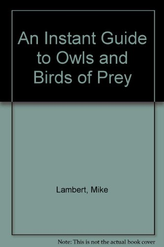 Instant Guide to Owls and Other Birds of Prey - Mike Lambert; Atlantis Publications Limited Staff