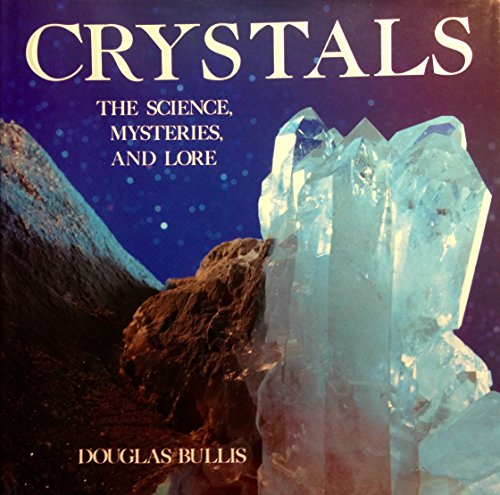 Crystals : The Science, the Lore and the Mysteries - Michael Friedman Publishing Group Staff; Douglas Bullis