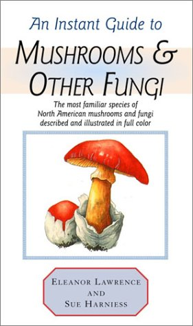 Instant Guide to Mushrooms  &  Other Fungi (Instant Guides) - Eleanor Lawrence; Sue Harniess