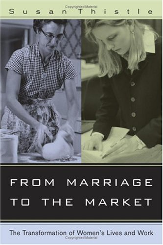 From Marriage to the Market: The Transformation of Women's Lives and Work - Susan Thistle