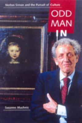 Odd Man In : Norton Simon and the Pursuit of Culture - Suzanne Muchnic