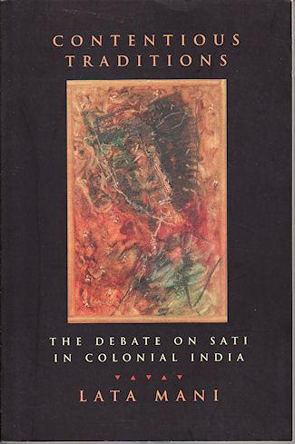 Contentious Traditions. The Debate on Sati in Colonial India. - MANI, LATA.