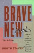 Brave New Families: Stories of Domestic Upheaval in Late Twentieth-Century America