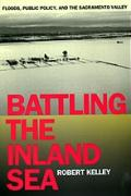 Battling the Inland Sea: Floods, Public Policy/Sacto Valley