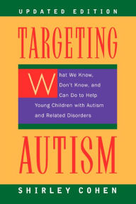 Targeting Autism: What We Know, Don't Know, and Can do to Help Young Children with Autism and Related Disorders, Updated Edition