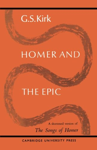 Homer and the Epic: A Shortened Version of 'The Songs of Homer' - Kirk, G. S.