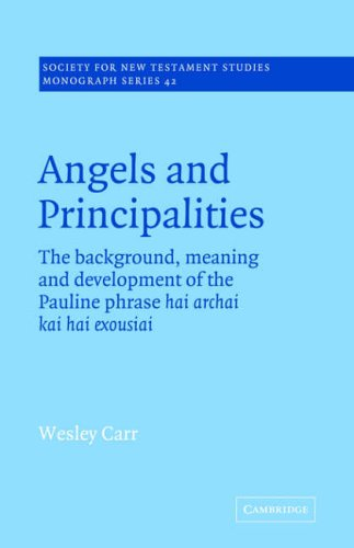 Angels and Principalities: The Background, Meaning and Development of the Pauline Phrase hai archai kai hai exousiai (Society for New Testam - A. Wesley Carr