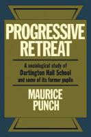 Progressive Retreat: A Sociological Study of Dartington Hall School 1926 1957 and Some of Its Former Pupils