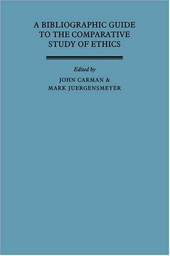 A Bibliographic Guide to the Comparative Study of Ethics - John Carman; Mark J?rgensmeyer