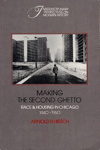 Making the Second Ghetto: Race and Housing in Chicago, 1940-1960 (Interdisciplinary Perspectives on Modern History) - Arnold R. Hirsch