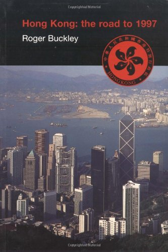 Hong Kong: The Road to 1997 - Roger Buckley