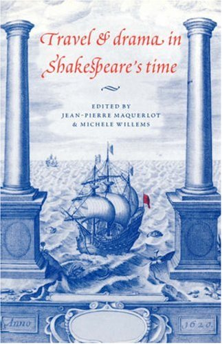 Travel and Drama in Shakespeare's Time - Jean-Pierre Maquerlot; Michèle Willems