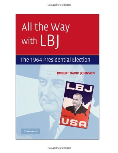 All the Way with LBJ: The 1964 Presidential Election - Robert David Johnson
