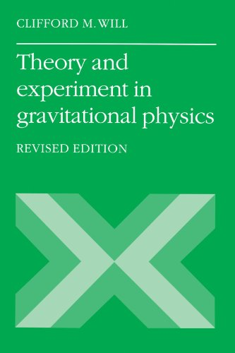 Theory and Experiment in Gravitational Physics, Revised Edition - Clifford M. Will