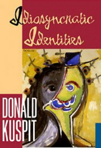 Idiosyncratic Identities: Artists at the End of the Avant-Garde (Contemporary Artists  &  Their Critics) - Donald Burton Kuspit