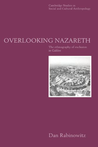 Overlooking Nazareth: The Ethnography of Exclusion in Galilee (Cambridge Studies in Social and Cultural Anthropology) - Dan Rabinowitz