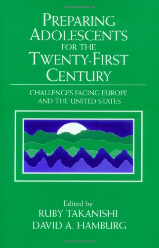 Preparing Adolescents for the Twenty-First Century: Challenges Facing Europe and the United States (The Jacobs Foundation Series on Adolesce - Ruby Takanishi; David A. Hamburg; Klaus Jacobs