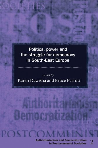 Politics, Power and the Struggle for Democracy in South-East Europe (Democratization and Authoritarianism in Post-Communist Societies) - Karen Dawisha; Bruce Parrott