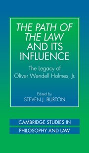 The Path of the Law and its Influence: The Legacy of Oliver Wendell Holmes, Jr (Cambridge Studies in Philosophy and Law) - Steven J. Burton