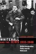 Whitehall and the Jews, 1933 1948: British Immigration Policy, Jewish Refugees and the Holocaust