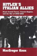 Hitler's Italian Allies: Royal Armed Forces, Fascist Regime, and the War of 1940 1943
