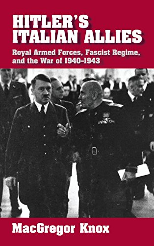Hitler's Italian Allies: Royal Armed Forces, Fascist Regime, and the War of 1940-1943 - Knox, MacGregor