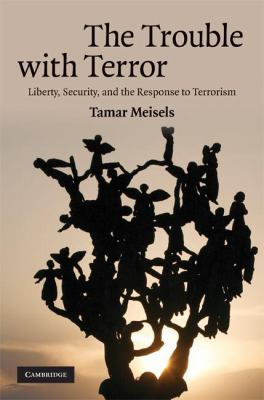 The Trouble with Terror : Liberty, Security, and the Response to Terrorism - Tamar Meisels