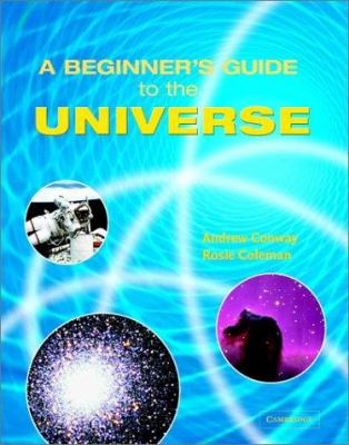 A Beginner's Guide to the Universe - Rosie Coleman; Andrew Conway