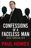 Confessions of a Faceless Man: Inside Campaign 2010 - Howes, Paul