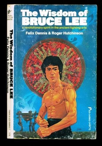 The Wisdom of Bruce Lee - A Revolutionary Spirit in the Ancient Fighting Arts - Dennis, Felix; Hutchinson, Roger