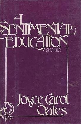 A Sentimental Education - Joyce Carol Oates