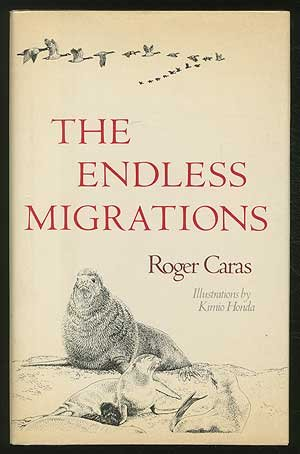 The Endless Migrations : The Epic Voyages of Living Things Across the North American Continent - Roger A. Caras
