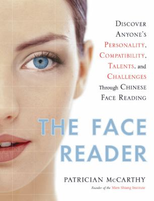 The Face Reader : Discover Anyone's Personality, Compatibility, Talents, and Challenges Through Chinese Face Reading - Patrician McCarthy