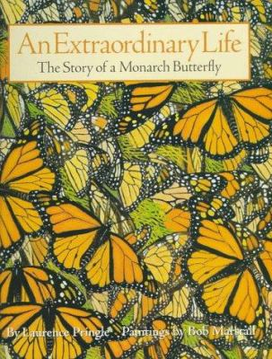 An Extraordinary Life : The Story of a Monarch Butterfly - Laurence Pringle