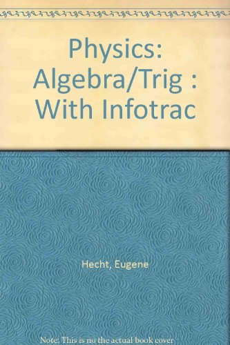 Physics (with InfoTrac): Algebra/Trig - Eugene Hecht