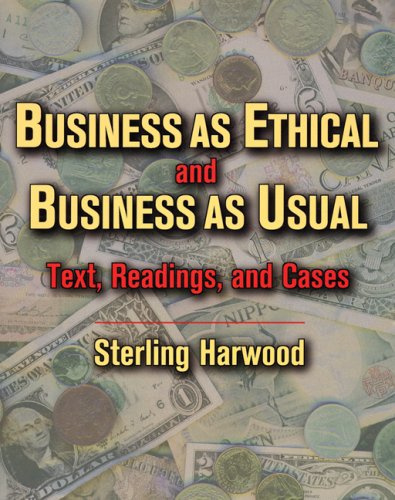 Business as Ethical and Business as Usual: Text, Readings, and Cases - Sterling Harwood