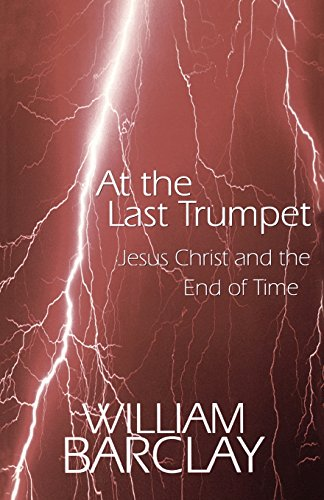 At the Last Trumpet: Jesus Christ and the End of Time (The William Barclay Library) - William Barclay