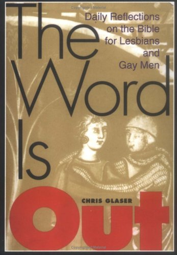 The Word Is Out: Daily Reflections on the Bible for Lesbians and Gay Men - Chris Glaser