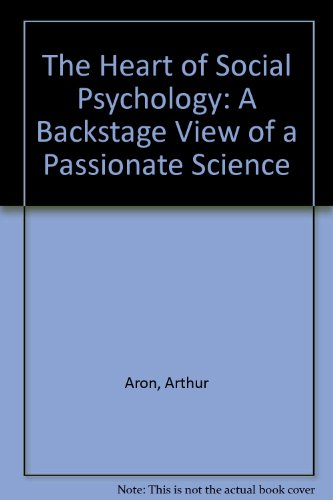 The Heart of Social Psychology : A Backstage View of a Passionate Science - Arthur Aron; Elaine N. Aron