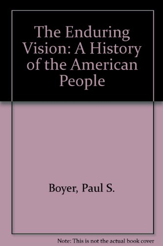 The Enduring Vision : A History of the American People, Concise Edition - Paul S. Boyer; Sandra M. Hawley; Joseph F. Kett; Neal Salisbury; Clark, Clifford E., Jr.
