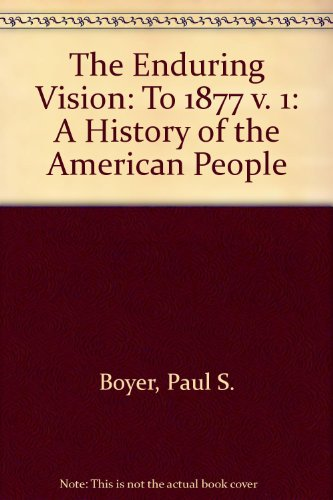 The Enduring Vision Vol. 1 : A History of the American People, to 1877 Concise Edition - Paul S. Boyer; Clark, Clifford E., Jr.