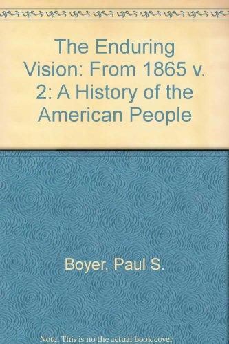 The Enduring Vision Vol. 2 : A History of the American People, from 1865 - Clark, Clifford E., Jr.; Paul S. Boyer