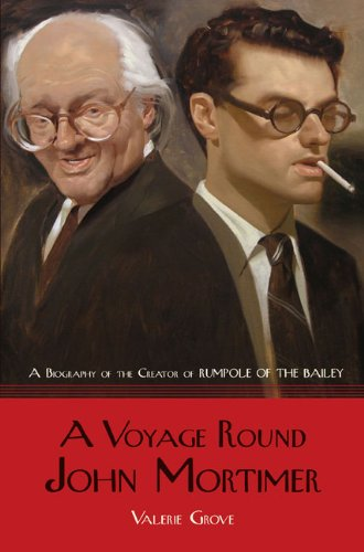 A Voyage Round John Mortimer: A Biography of the Creator of Rumpole of the Bailey - Valerie Grove